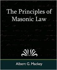 The Principles Of Masonic Law - Albert G. Mackey
