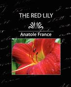 France, Anatole;Anatole, France: The Red Lily, Complete