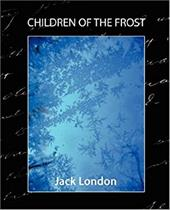 Children of the Frost - London, Jack / Jack London, London