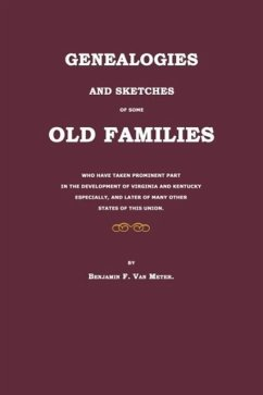 Genealogies and Sketches of Some Old Families Who Have Taken Prominent Part in the Development of Virginia and Kentucky Especially, and Later of Many - Van Meter, Benjamin F.