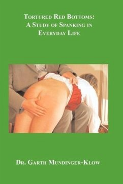 Tortured Red Bottoms: A Study of Spanking in Everyday Life - Mundinger-Klow, Garth