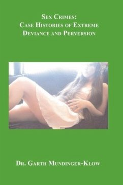 Sex Crimes: Case Histories of Extreme Deviance and Perversion - Mundinger-Klow, Garth