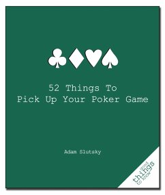 52 Things to Pick Up Your Poker Game - Slutsky, Adam