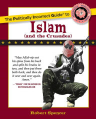 The Politically Incorrect Guide to Islam (And the Crusades) - Robert Spencer