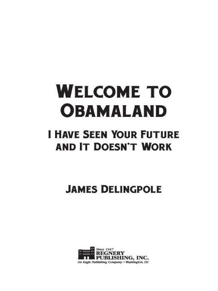 Welcome to Obamaland: I Have Seen Your Future and It Doesn't Work - Regnery Publishing