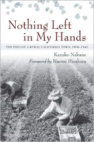 Nothing Left in My Hands: The Issei of a Rural California Town, 1900-1942