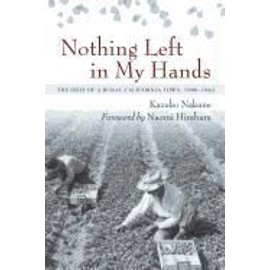 Nothing Left in My Hands: The Issei of a Rural California Town, 1900-1942 - Kazuko Nakane