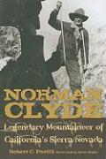 Norman Clyde: Legendary Mountaineer of California's Sierra Nevada