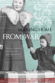 Making Home from War: Stories of Japanese American Exile and Resettlement - Komei Dempster