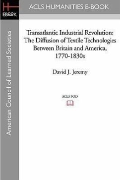 Transatlantic Industrial Revolution: The Diffusion of Textile Technologies Between Britain and America, 1770-1830s - Jeremy, David J.