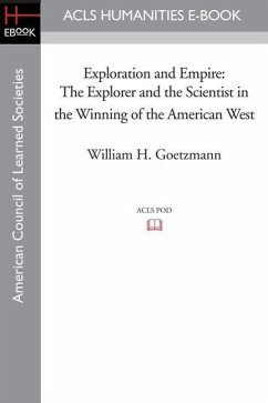 Exploration and Empire: The Explorer and the Scientist in the Winning of the American West - Goetzmann, William H.