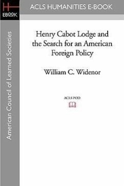 Henry Cabot Lodge and the Search for an American Foreign Policy - Widenor, William C.