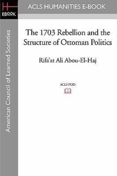 The 1703 Rebellion and the Structure of Ottoman Politics - Abou-El-Haj, Rifa'at Ali