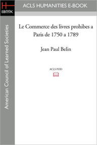 Le Commerce Des Livres Prohibes a Paris de 1750 a 1789 - Jean Paul Belin