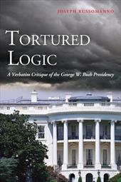 Tortured Logic: A Verbatim Critique of the George W. Bush Presidency - Russomanno, Joseph / Alter, Jonathan