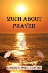 Much about Prayer - Mayers, Eugenie A. Roberts