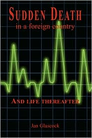 Sudden Death In A Foreign Country And Life Thereafter - Jan Glascock