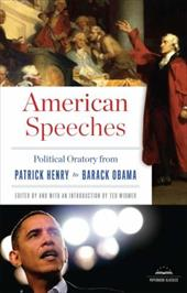 American Speeches: Political Oratory from Patrick Henry to Barack Obama - Widmer, Ted