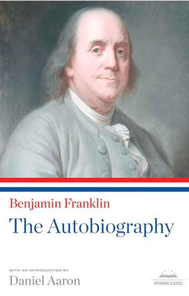 Benjamin Franklin: The Autobiography: A Library of America Paperback Classic