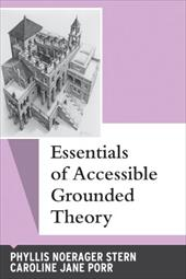 Essentials of Accessible Grounded Theory - Stern, Phyllis Noerager / Porr, Caroline Jane