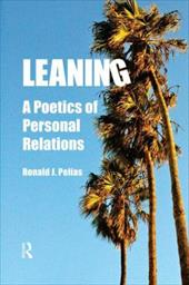 Leaning: A Poetics of Personal Relations - Pelias, Ronald J.