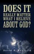 Does It Really Matter What I Believe about God?
