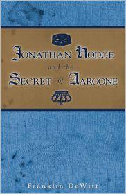 Jonathan Hodge and the Secret of Aargone - Franklin DeWitt