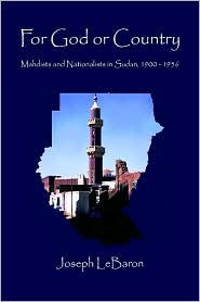For God or Country: Mahdists and Nationalists in Sudan, 1900-1956 - Joseph Lebaron