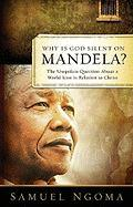 Why Is God Silent on Mandela?: The Unspoken Question about a World Icon in Relation to Christ
