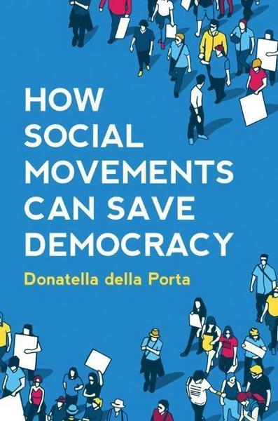 How Social Movements Can Save Democracy: Democratic Innovations from Below - Donatella della Porta