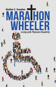 Marathon Wheeler: Living with Physical Disability - Heather S. Coombes