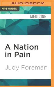 A Nation in Pain: Healing Our Biggest Health Problem Judy Foreman Author