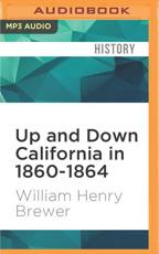 Up and Down California in 1860-1864 - William Henry Brewer, Tom Stechschulte (read by)