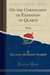 On the Coefficient of Expansion of Quartz: Thesis (Classic Reprint) - Harrison McAllister Randall