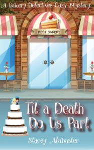 Til a Death Do Us Part: A Bakery Detectives Cozy Mystery - Stacey Alabaster