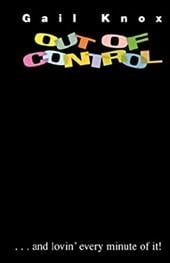 Out of Control...and Lovin' Every Minute of It! - Knox, Gail