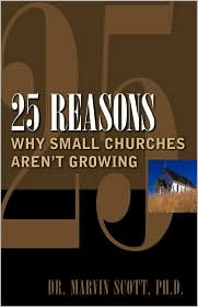 25 Reasons Why Small Churches Aren'T Growing - Marvin Scott