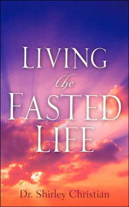 Living The Fasted Life - Shirley Christian