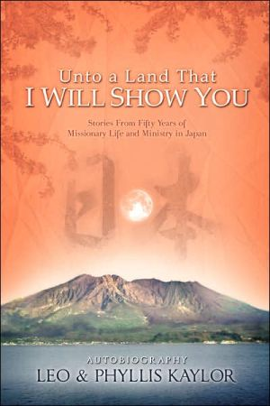 Unto A Land That I Will Show You - Leo Kaylor, Phyllis Kaylor
