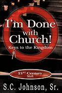 I'm Done with Church !---Keys to the Kingdom