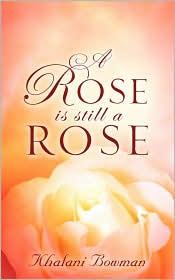 A Rose Is Still A Rose - Khalani Bowman