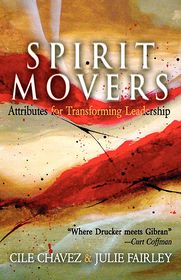 Spirit Movers: Attributes for Transforming Leadership - Cile Chavez, Julie Fairley