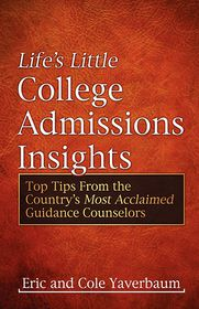 Life's Little College Admissions Insights: Top Tips From the Country's Most Acclaimed Guidance Counselors - Eric Yaverbaum, Cole Yaverbaum