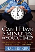 Can I Have 5 Minutes of Your Time?: A No-Nonsense, Fun Approach to Sales from Xerox's Former #1 Salesperson - Hal Becker