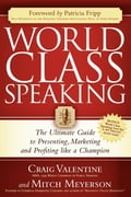 World Class Speaking: The Ultimate Guide to Presenting, Marketing and Profiting Like a Champion - Craig Valentine, Mitch Meyerson