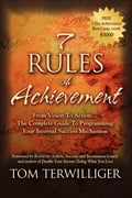7 Rules of Achievement: From Vision to Action The Complete Guide to Programming Your Internal Success Mechanism - Tom Terwilliger