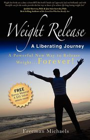 Weight Release A Liberating Journey: The Powerful New Way to Release Weight Forever - Freeman Michaels