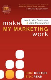 Make My Marketing Work: How to Win Customers & Make More Money - Alex Read, Paul Keetch