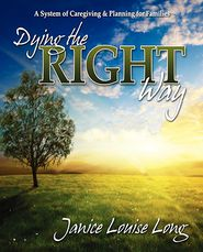Dying The Right Way: A System of Caregiving and Planning for Families - Janice L. Evans