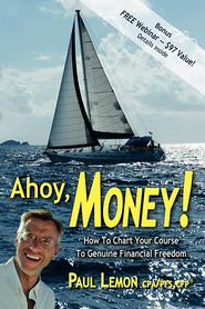Ahoy, Money!: How to Chart Your Course to Genuine Financial Freedom - Paul Lemon
